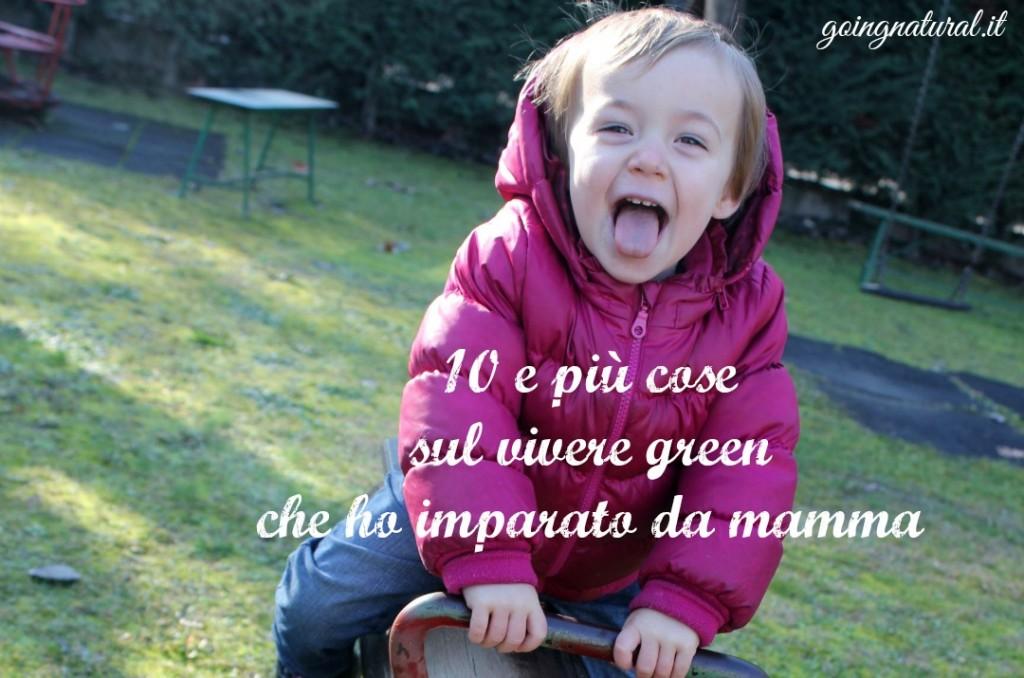 10+ cose sul vivere green che ho imparato diventando mamma
